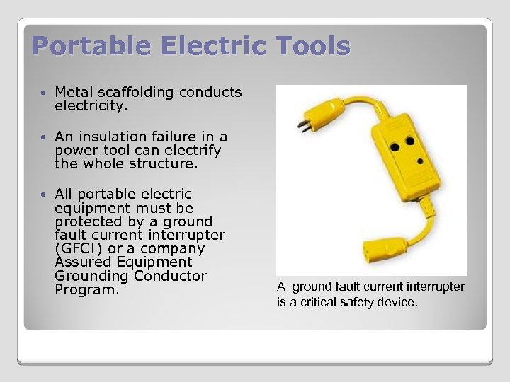 Portable Electric Tools Metal scaffolding conducts electricity. An insulation failure in a power tool