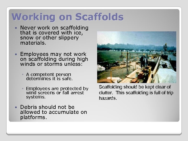 Working on Scaffolds Never work on scaffolding that is covered with ice, snow or