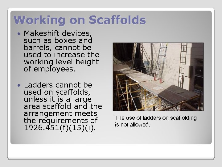 Working on Scaffolds Makeshift devices, such as boxes and barrels, cannot be used to