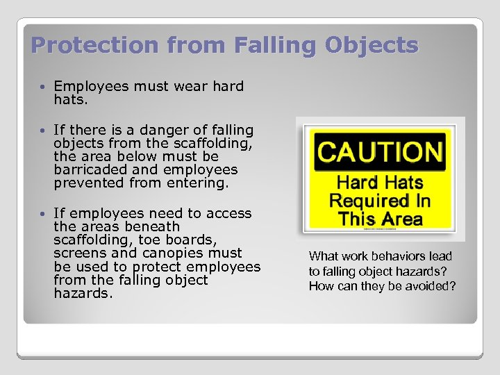 Protection from Falling Objects Employees must wear hard hats. If there is a danger