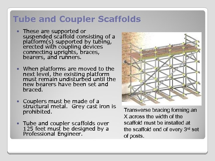 Tube and Coupler Scaffolds These are supported or suspended scaffold consisting of a platform(s)