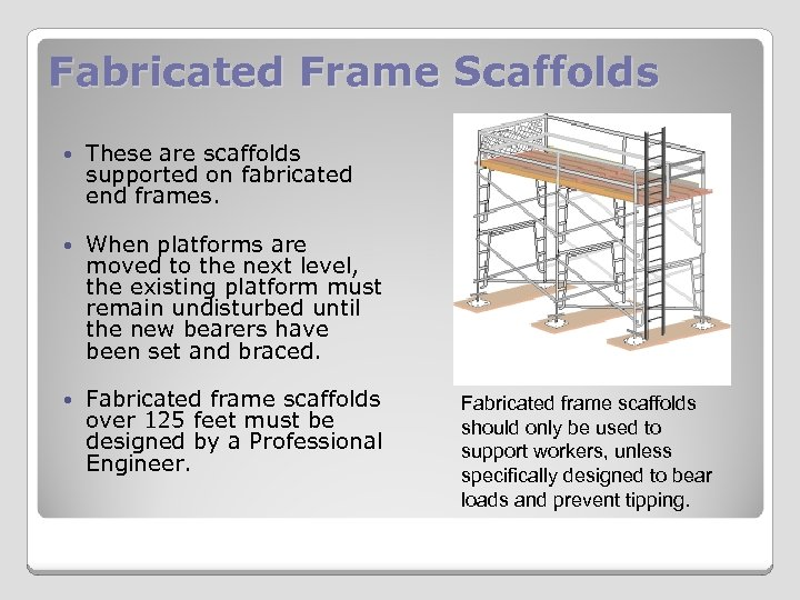 Fabricated Frame Scaffolds These are scaffolds supported on fabricated end frames. When platforms are
