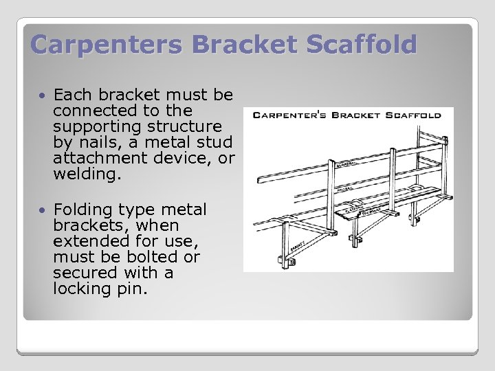Carpenters Bracket Scaffold Each bracket must be connected to the supporting structure by nails,