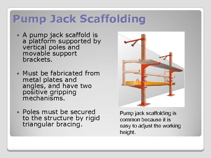 Pump Jack Scaffolding A pump jack scaffold is a platform supported by vertical poles