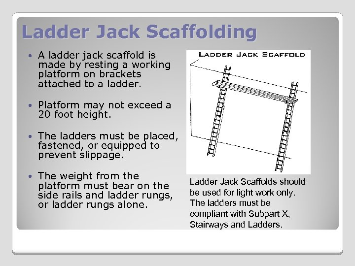 Ladder Jack Scaffolding A ladder jack scaffold is made by resting a working platform