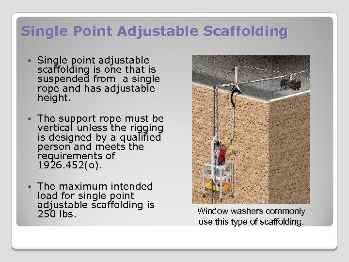 Single Point Adjustable Scaffolding Single point adjustable scaffolding is one that is suspended from