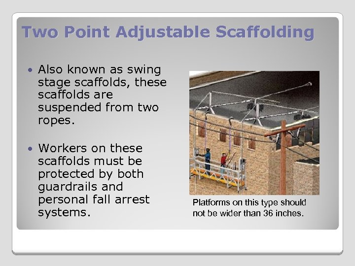 Two Point Adjustable Scaffolding Also known as swing stage scaffolds, these scaffolds are suspended