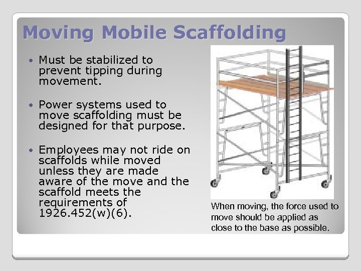 Moving Mobile Scaffolding Must be stabilized to prevent tipping during movement. Power systems used