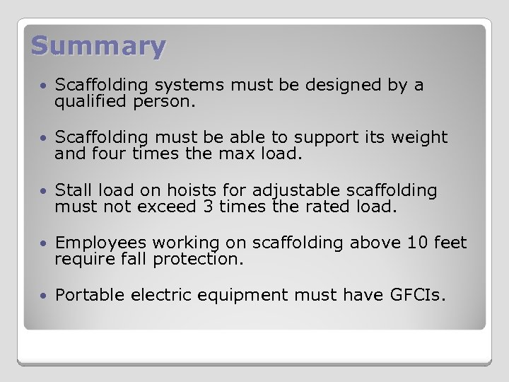 Summary Scaffolding systems must be designed by a qualified person. Scaffolding must be able