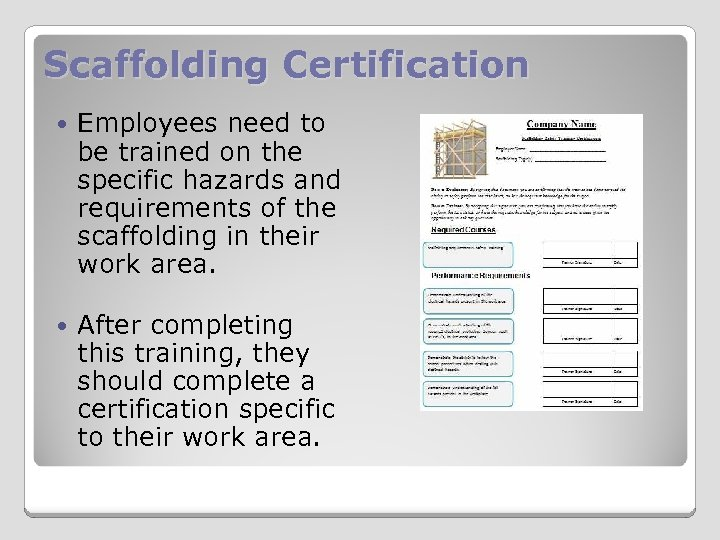 Scaffolding Certification Employees need to be trained on the specific hazards and requirements of