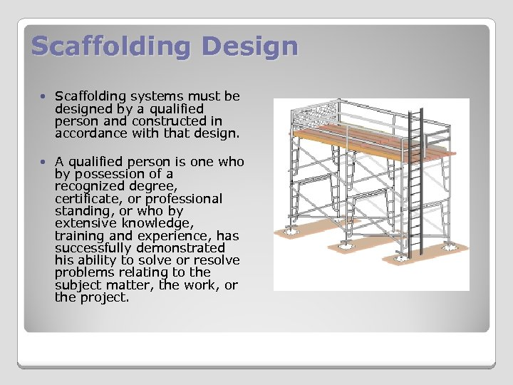 Scaffolding Design Scaffolding systems must be designed by a qualified person and constructed in