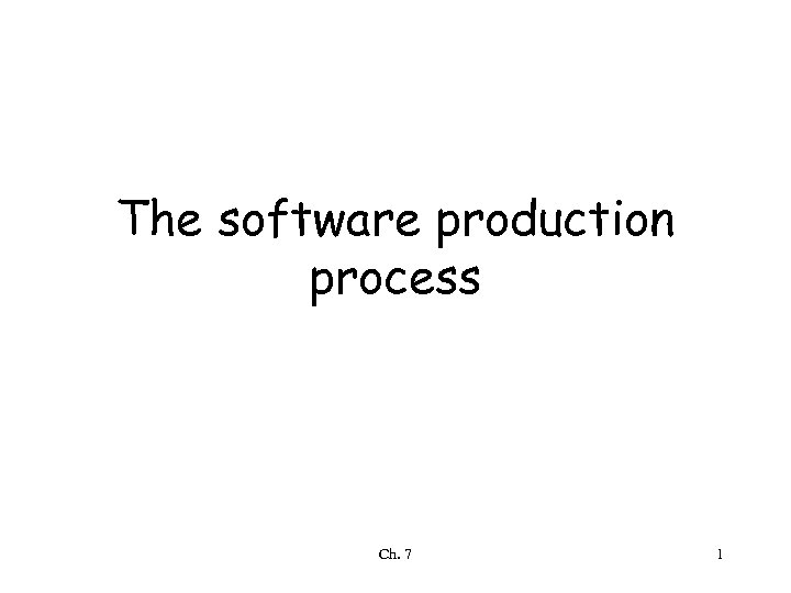 The software production process Ch. 7 1
