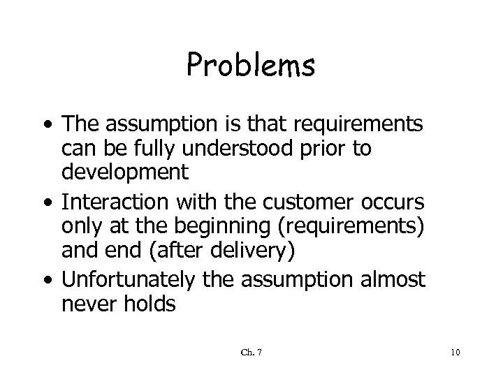 Problems • The assumption is that requirements can be fully understood prior to development