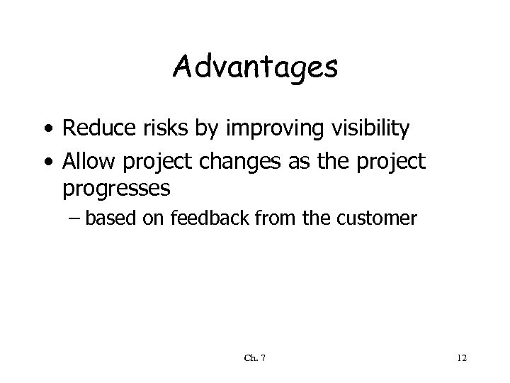 Advantages • Reduce risks by improving visibility • Allow project changes as the project