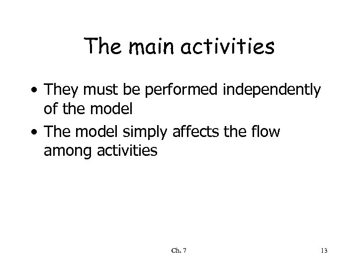 The main activities • They must be performed independently of the model • The