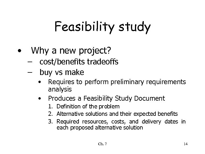 Feasibility study • Why a new project? – cost/benefits tradeoffs – buy vs make