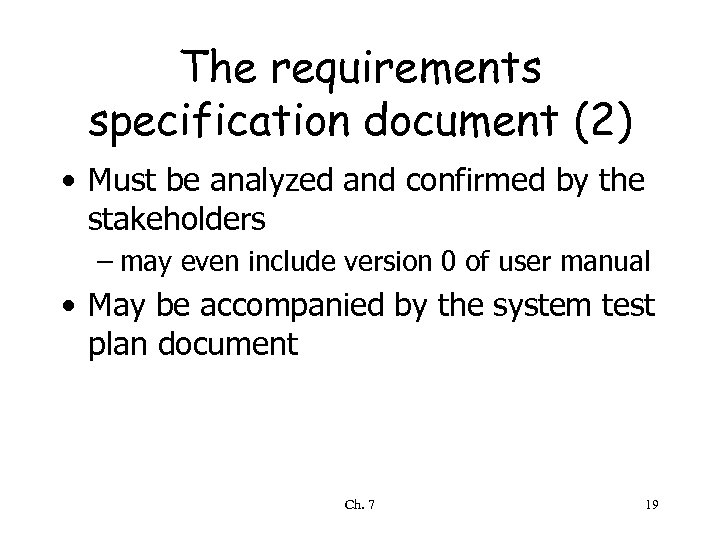 The requirements specification document (2) • Must be analyzed and confirmed by the stakeholders