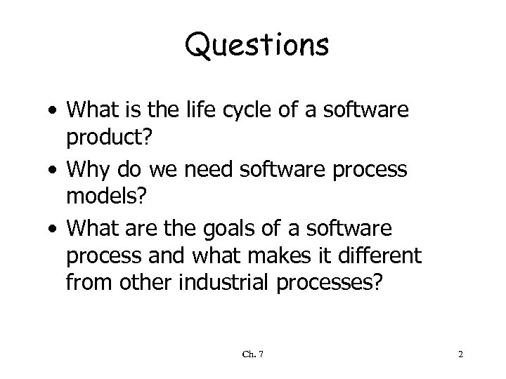 Questions • What is the life cycle of a software product? • Why do