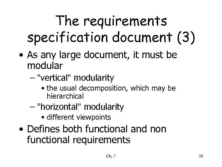 The requirements specification document (3) • As any large document, it must be modular