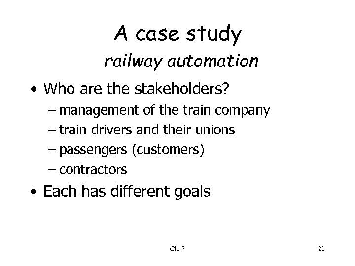 A case study railway automation • Who are the stakeholders? – management of the