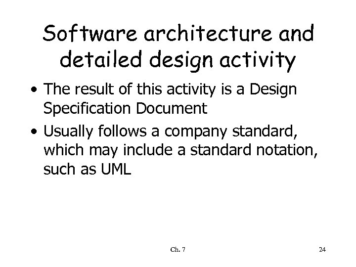 Software architecture and detailed design activity • The result of this activity is a