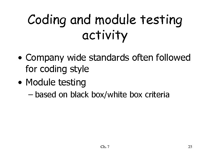 Coding and module testing activity • Company wide standards often followed for coding style
