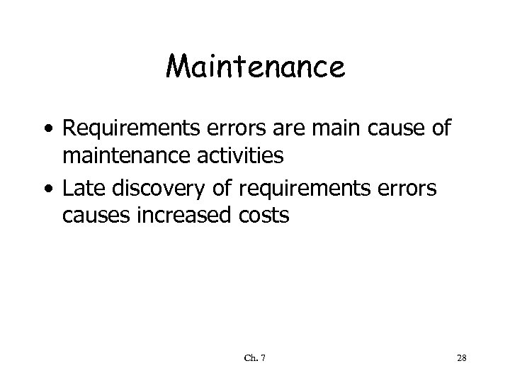 Maintenance • Requirements errors are main cause of maintenance activities • Late discovery of