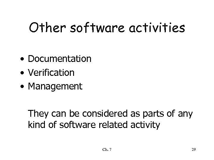 Other software activities • Documentation • Verification • Management They can be considered as