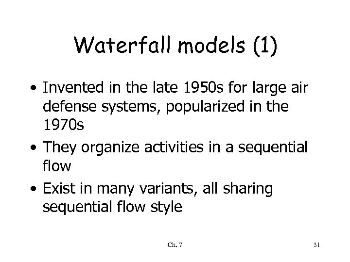 Waterfall models (1) • Invented in the late 1950 s for large air defense