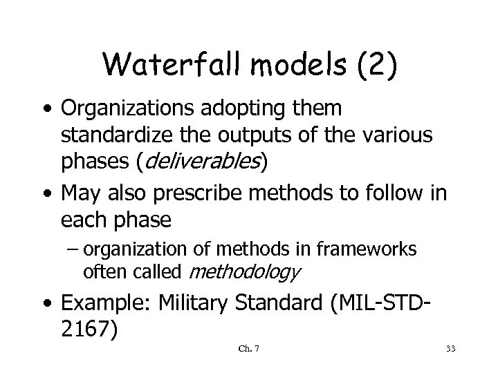 Waterfall models (2) • Organizations adopting them standardize the outputs of the various phases