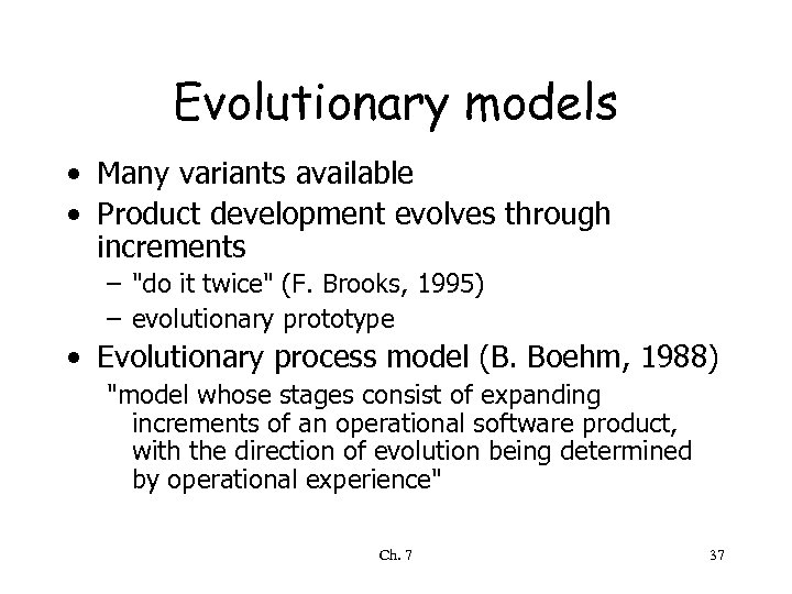 Evolutionary models • Many variants available • Product development evolves through increments –