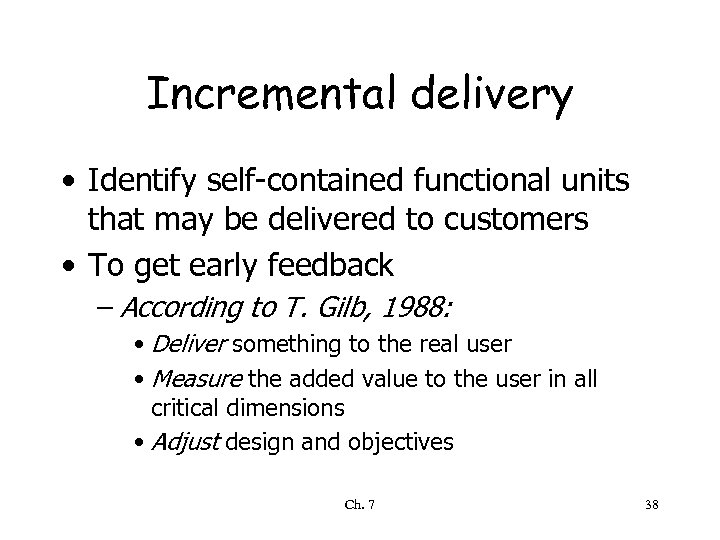 Incremental delivery • Identify self-contained functional units that may be delivered to customers •