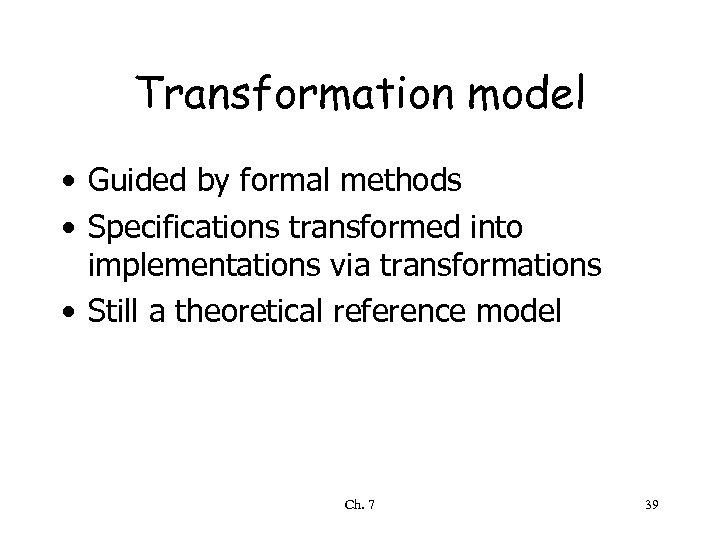Transformation model • Guided by formal methods • Specifications transformed into implementations via transformations