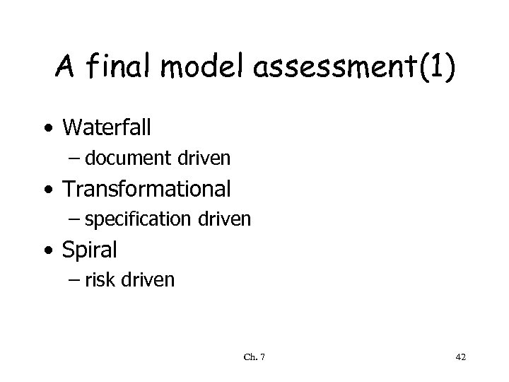 A final model assessment(1) • Waterfall – document driven • Transformational – specification driven