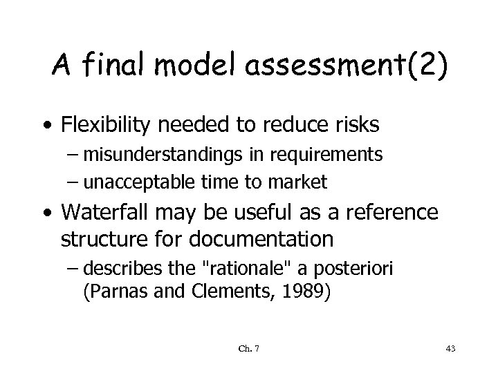 A final model assessment(2) • Flexibility needed to reduce risks – misunderstandings in requirements
