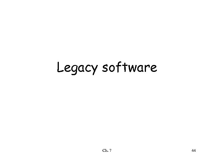 Legacy software Ch. 7 44