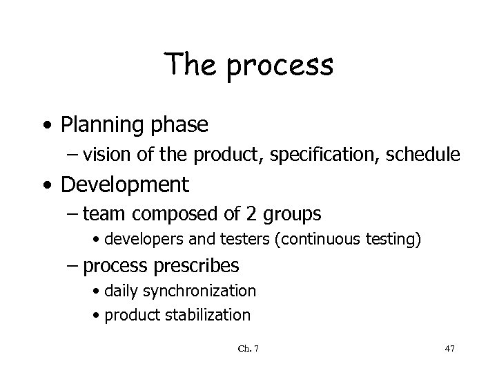 The process • Planning phase – vision of the product, specification, schedule • Development