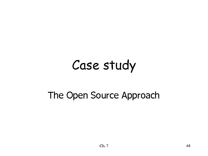 Case study The Open Source Approach Ch. 7 48