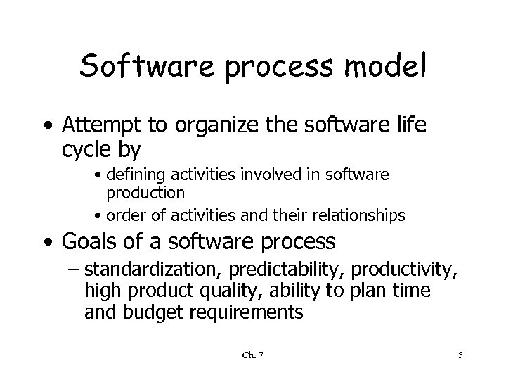 Software process model • Attempt to organize the software life cycle by • defining