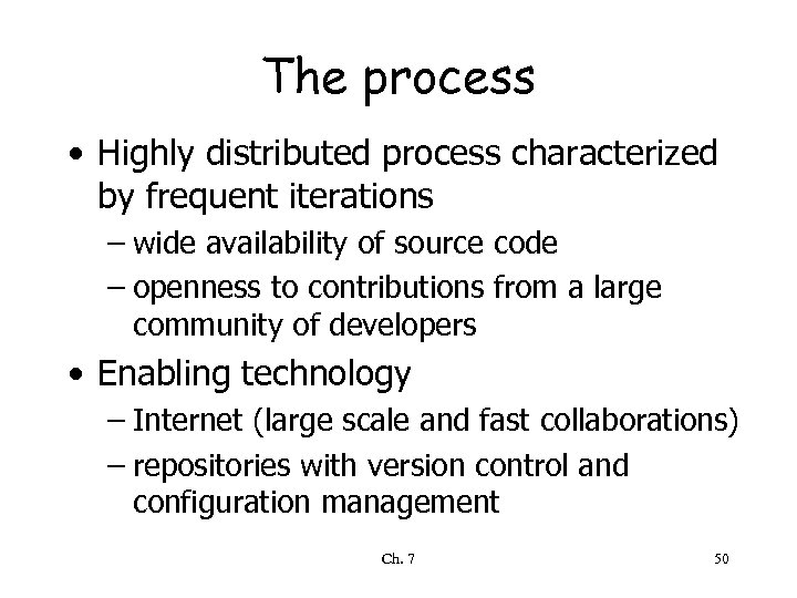 The process • Highly distributed process characterized by frequent iterations – wide availability of