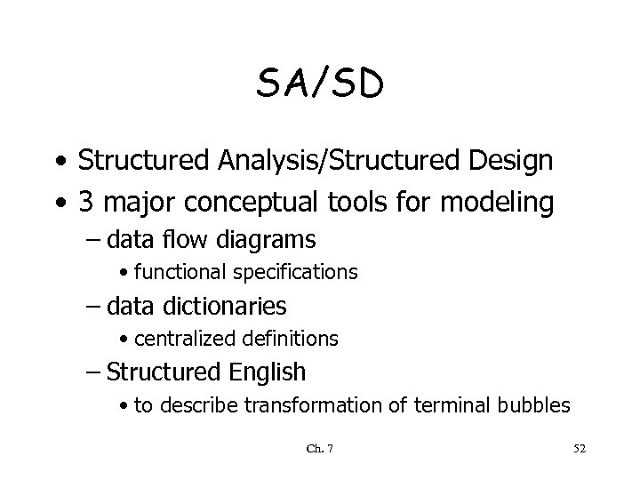 SA/SD • Structured Analysis/Structured Design • 3 major conceptual tools for modeling – data