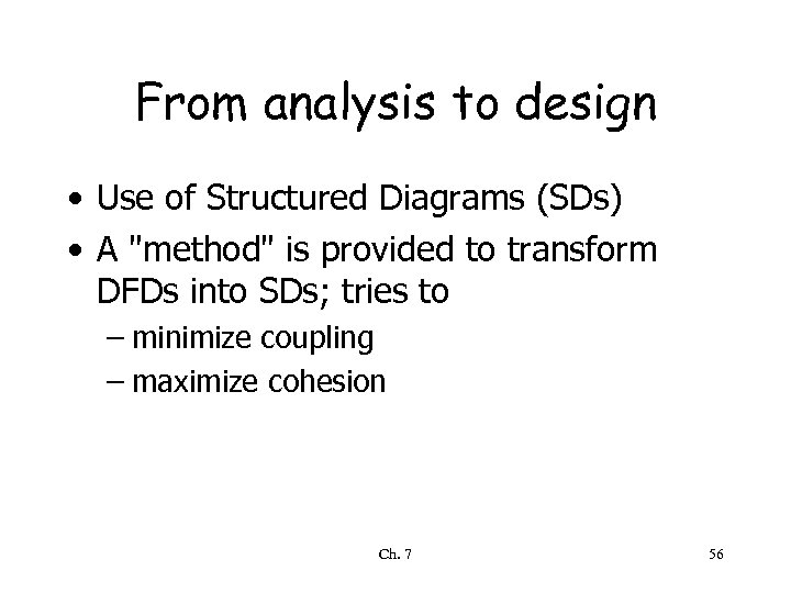 From analysis to design • Use of Structured Diagrams (SDs) • A