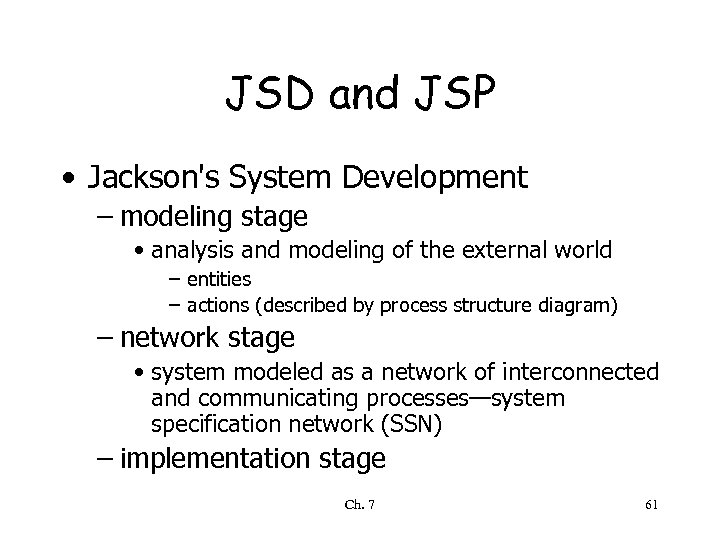 JSD and JSP • Jackson's System Development – modeling stage • analysis and modeling