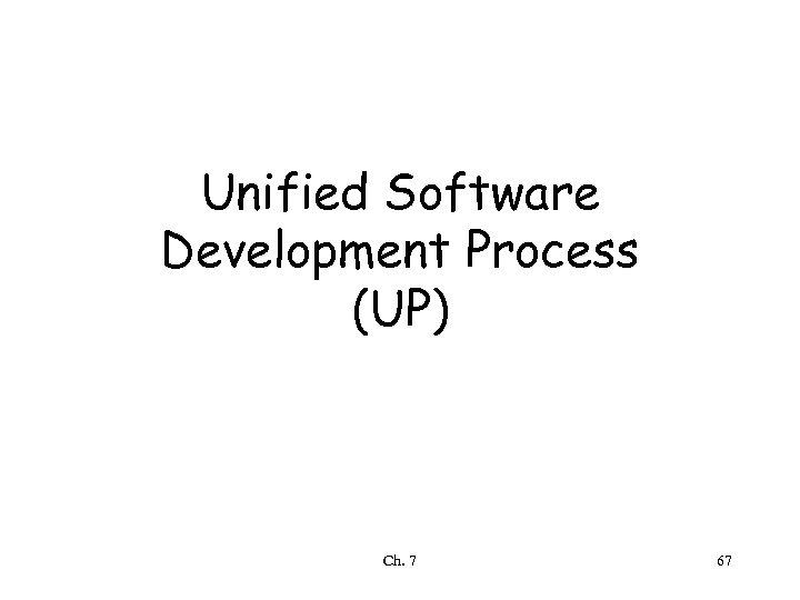 Unified Software Development Process (UP) Ch. 7 67