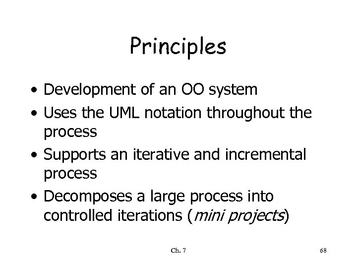 Principles • Development of an OO system • Uses the UML notation throughout the