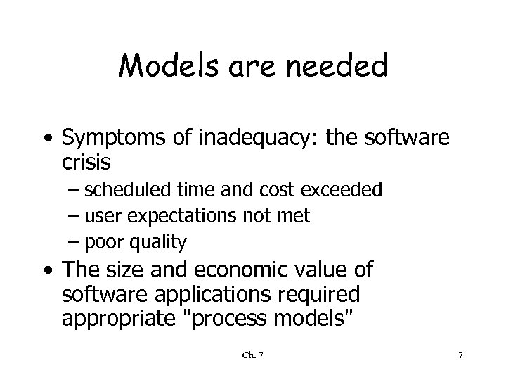 Models are needed • Symptoms of inadequacy: the software crisis – scheduled time and