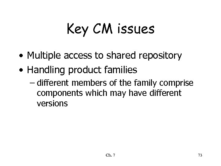 Key CM issues • Multiple access to shared repository • Handling product families –
