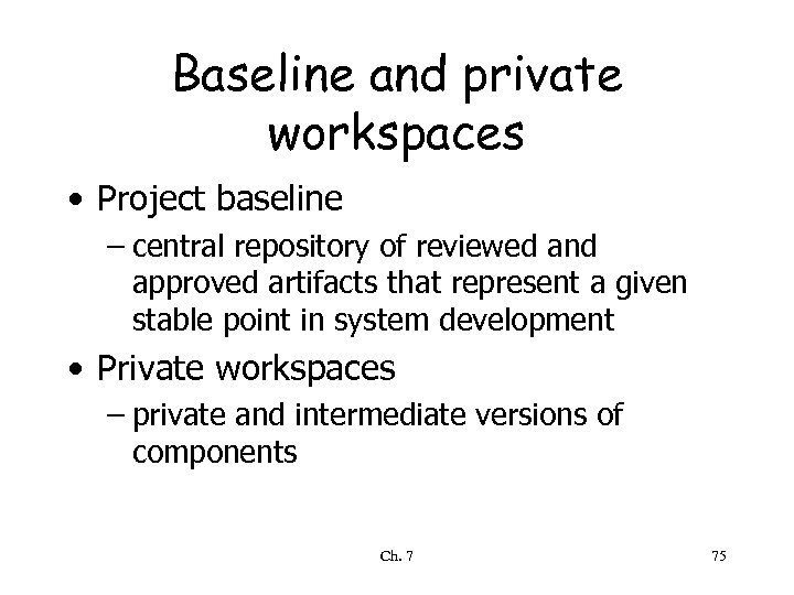 Baseline and private workspaces • Project baseline – central repository of reviewed and approved