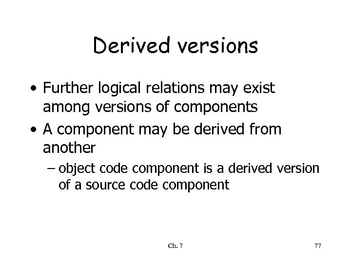 Derived versions • Further logical relations may exist among versions of components • A
