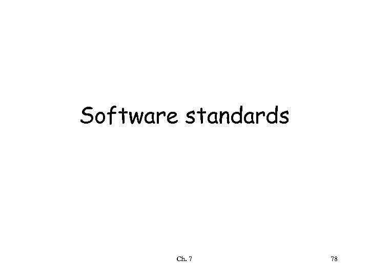 Software standards Ch. 7 78